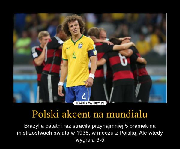 Polski akcent na mundialu – Brazylia ostatni raz straciła przynajmniej 5 bramek na mistrzostwach świata w 1938, w meczu z Polską. Ale wtedy wygrała 6-5