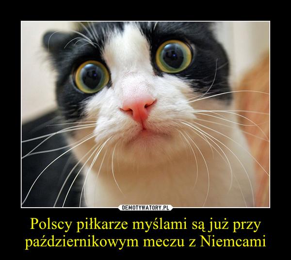 Polscy piłkarze myślami są już przy październikowym meczu z Niemcami –