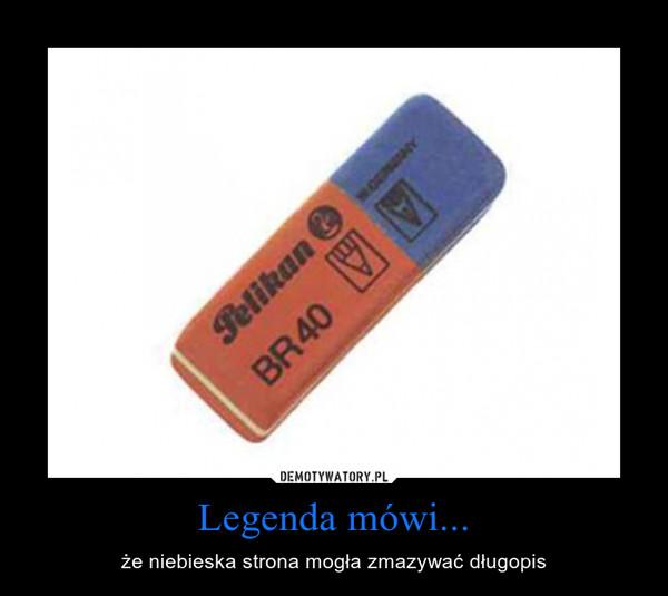 Legenda mówi... – że niebieska strona mogła zmazywać długopis
