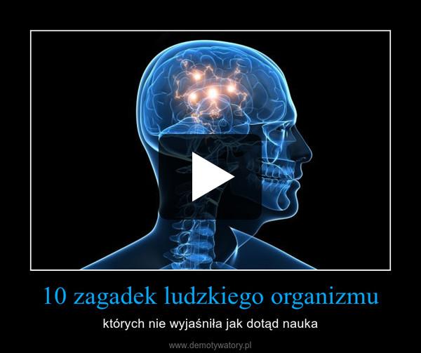 10 zagadek ludzkiego organizmu – których nie wyjaśniła jak dotąd nauka