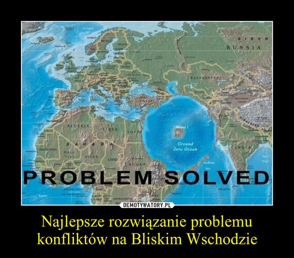 Najlepsze rozwiązanie problemu konfliktów na Bliskim Wschodzie –