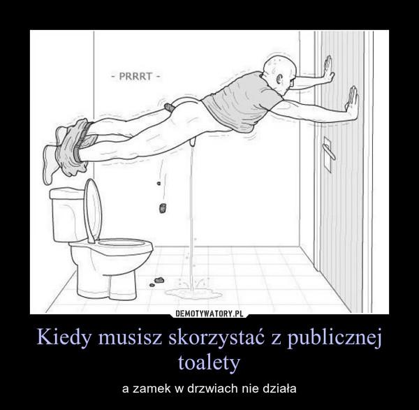 Kiedy musisz skorzystać z publicznej toalety – a zamek w drzwiach nie działa