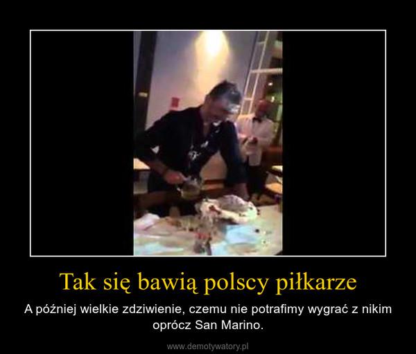 Tak się bawią polscy piłkarze – A później wielkie zdziwienie, czemu nie potrafimy wygrać z nikim oprócz San Marino.