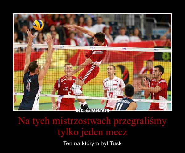 Na tych mistrzostwach przegraliśmy tylko jeden mecz – Ten na którym był Tusk