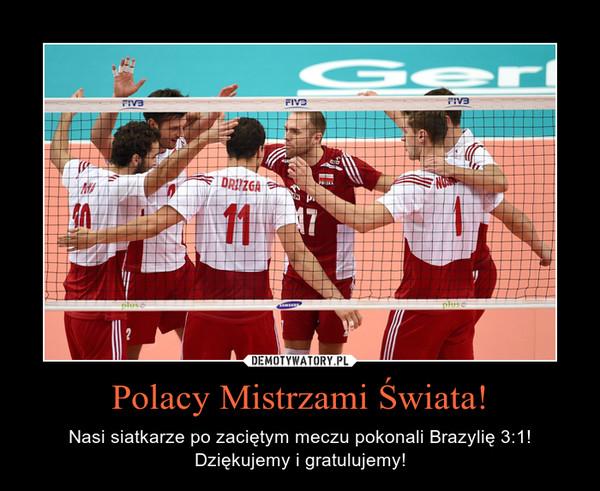 Polacy Mistrzami Świata! – Nasi siatkarze po zaciętym meczu pokonali Brazylię 3:1! Dziękujemy i gratulujemy!