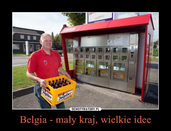 Belgia - mały kraj, wielkie idee –