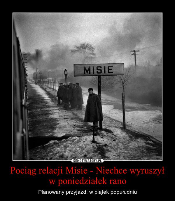 Pociąg relacji Misie - Niechce wyruszył w poniedziałek rano – Planowany przyjazd: w piątek popułudniu