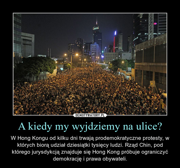 A kiedy my wyjdziemy na ulice? – W Hong Kongu od kilku dni trwają prodemokratyczne protesty, w których biorą udział dziesiątki tysięcy ludzi. Rząd Chin, pod którego jurysdykcją znajduje się Hong Kong próbuje ograniczyć demokrację i prawa obywateli.