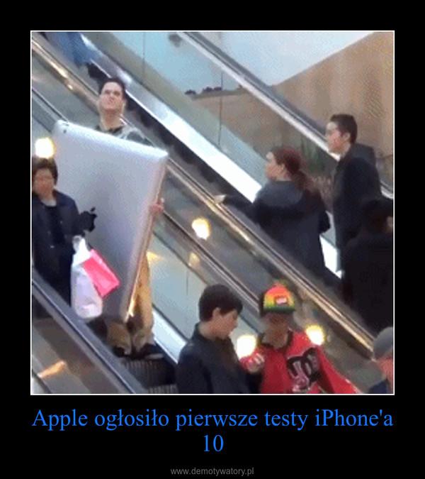 Apple ogłosiło pierwsze testy iPhone'a 10 –