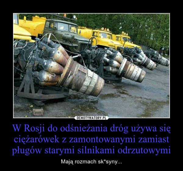 W Rosji do odśnieżania dróg używa się ciężarówek z zamontowanymi zamiast pługów starymi silnikami odrzutowymi – Mają rozmach sk*syny...