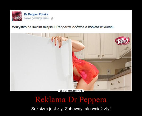 Reklama Dr Peppera – Seksizm jest zły. Zabawny, ale wciąż zły!
