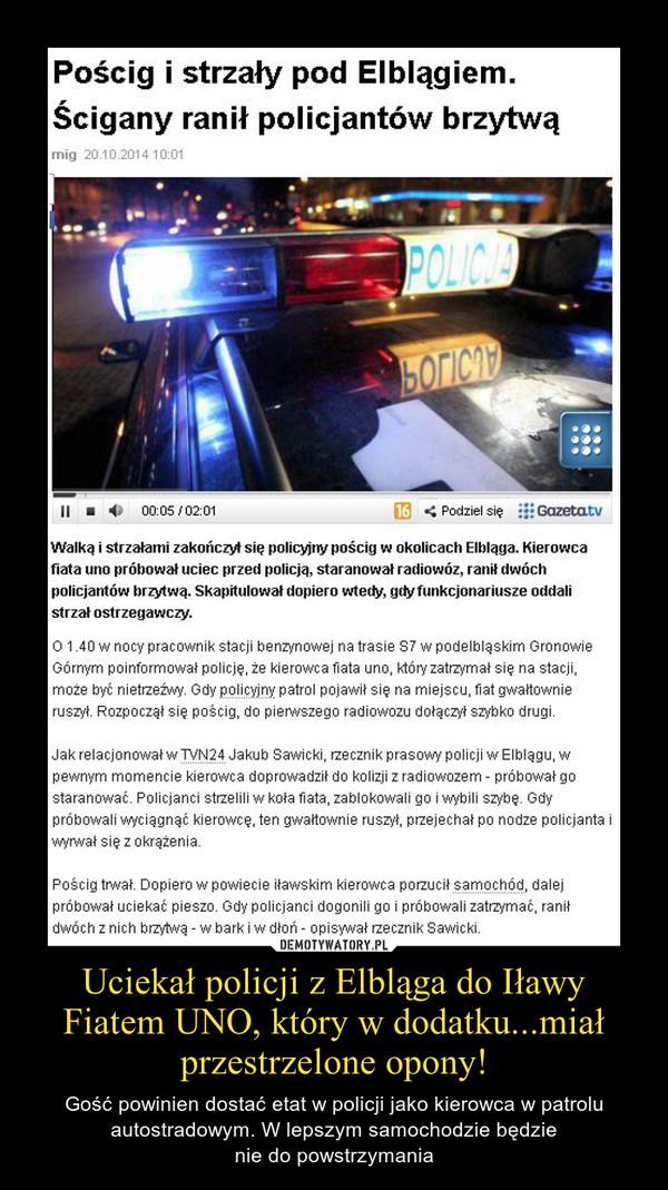 Uciekał policji z Elbląga do Iławy Fiatem UNO, który w dodatku...miał przestrzelone opony! – Gość powinien dostać etat w policji jako kierowca w patrolu autostradowym. W lepszym samochodzie będzienie do powstrzymania