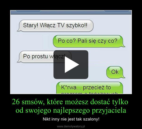 26 smsów, które możesz dostać tylko  od swojego najlepszego przyjaciela – Nikt inny nie jest tak szalony!