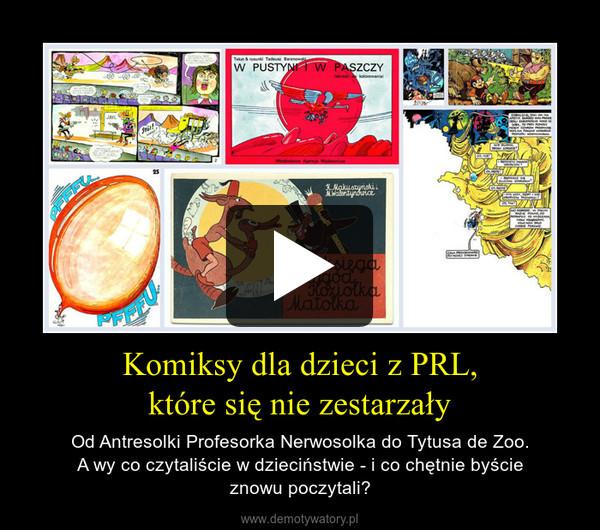 Komiksy dla dzieci z PRL,które się nie zestarzały – Od Antresolki Profesorka Nerwosolka do Tytusa de Zoo.A wy co czytaliście w dzieciństwie - i co chętnie byścieznowu poczytali?