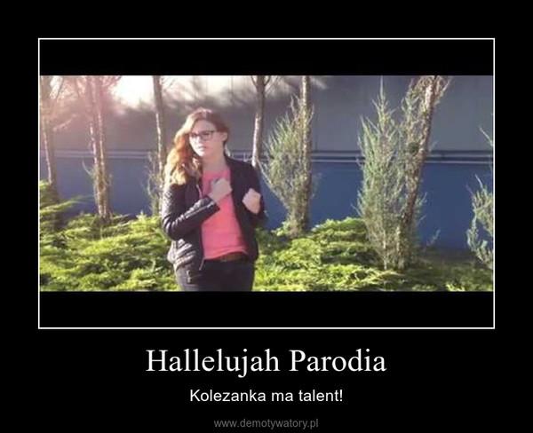 Hallelujah Parodia – Kolezanka ma talent!