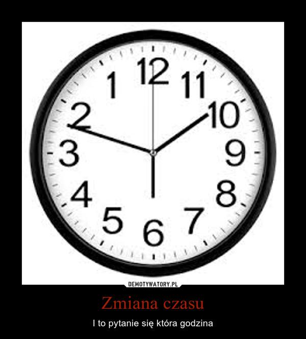 Zmiana czasu – I to pytanie się która godzina