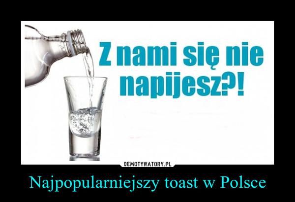 Najpopularniejszy toast w Polsce –