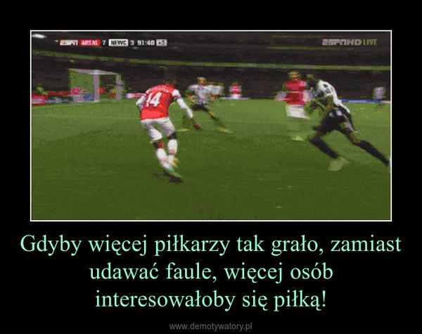 Gdyby więcej piłkarzy tak grało, zamiast udawać faule, więcej osób interesowałoby się piłką! –