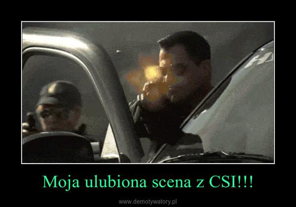 Moja ulubiona scena z CSI!!! –