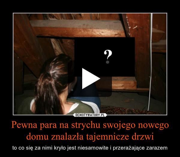 Pewna para na strychu swojego nowego domu znalazła tajemnicze drzwi – to co się za nimi kryło jest niesamowite i przerażające zarazem