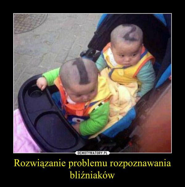 Rozwiązanie problemu rozpoznawania bliźniaków –