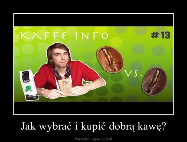 Jak wybrać i kupić dobrą kawę? –