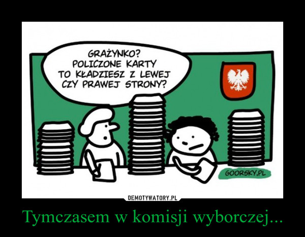 Tymczasem w komisji wyborczej... –