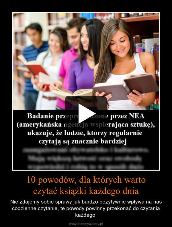 10 powodów, dla których wartoczytać książki każdego dnia – Nie zdajemy sobie sprawy jak bardzo pozytywnie wpływa na nas codzienne czytanie, te powody powinny przekonać do czytania każdego!