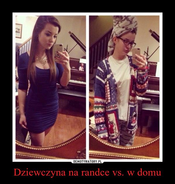 Dziewczyna na randce vs. w domu –