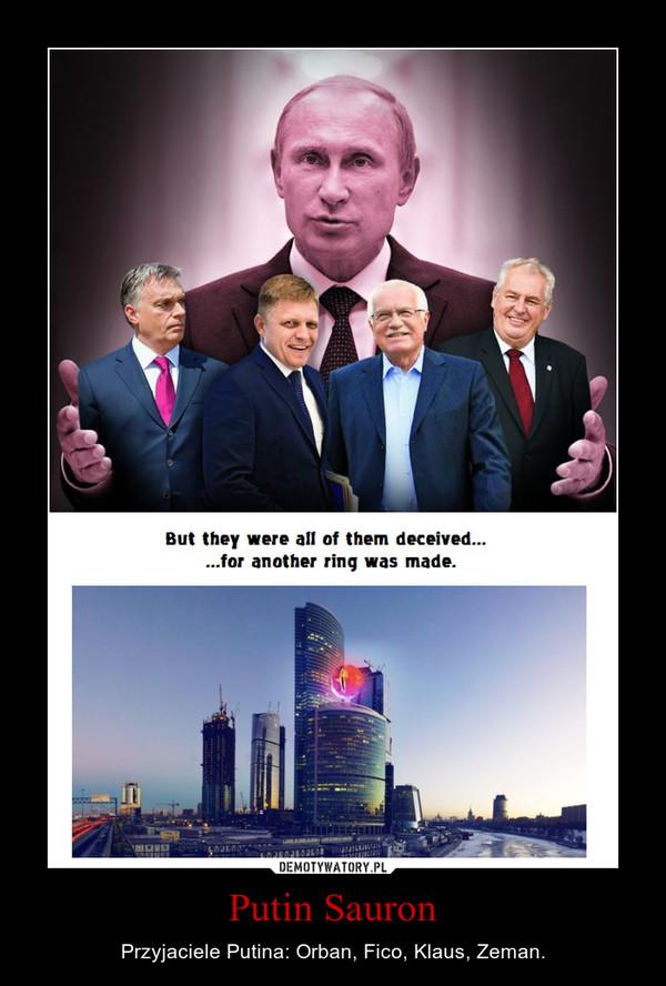 Putin Sauron – Przyjaciele Putina: Orban, Fico, Klaus, Zeman.