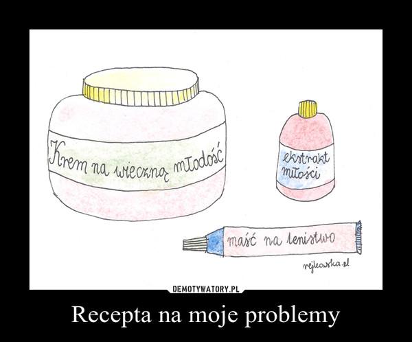 Recepta na moje problemy –