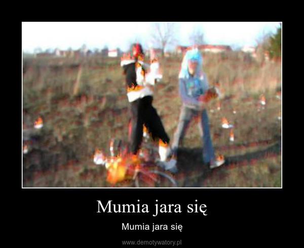 Mumia jara się – Mumia jara się