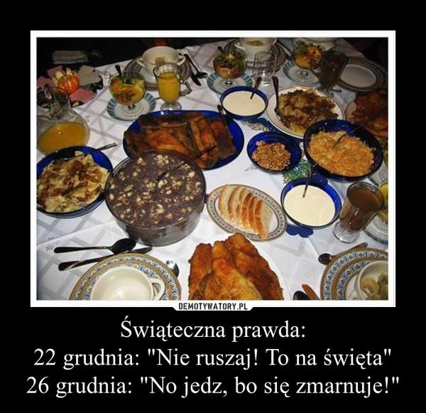 """Świąteczna prawda:22 grudnia: """"Nie ruszaj! To na święta""""26 grudnia: """"No jedz, bo się zmarnuje!"""" –"""