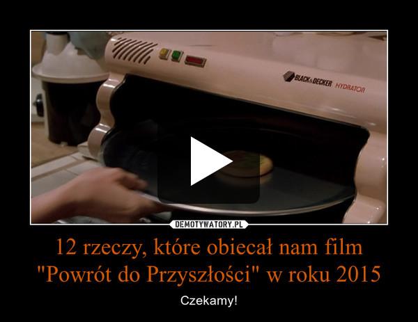 """12 rzeczy, które obiecał nam film """"Powrót do Przyszłości"""" w roku 2015 – Czekamy!"""