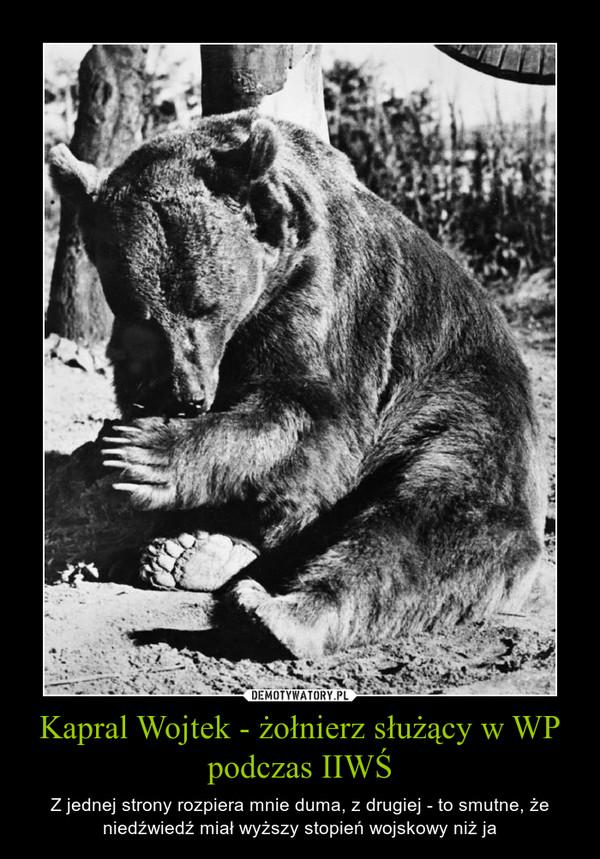 Kapral Wojtek - żołnierz służący w WP podczas IIWŚ – Z jednej strony rozpiera mnie duma, z drugiej - to smutne, że niedźwiedź miał wyższy stopień wojskowy niż ja