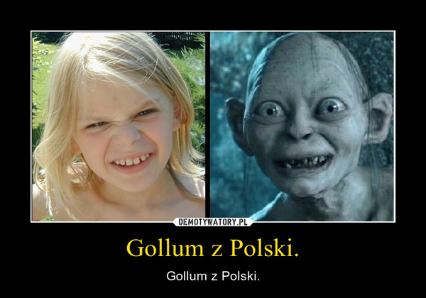 Gollum z Polski. – Gollum z Polski.