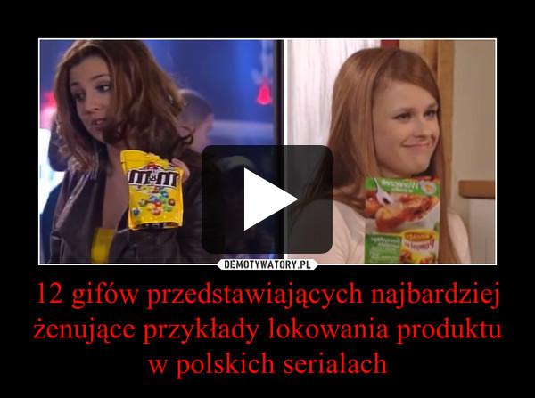 12 gifów przedstawiających najbardziej żenujące przykłady lokowania produktu w polskich serialach –