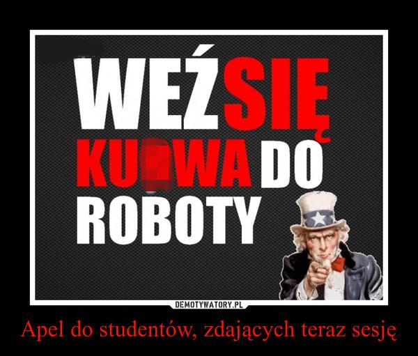 Apel do studentów, zdających teraz sesję –