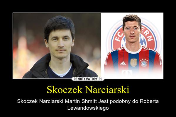 Skoczek Narciarski – Skoczek Narciarski Martin Shmitt Jest podobny do Roberta Lewandowskiego