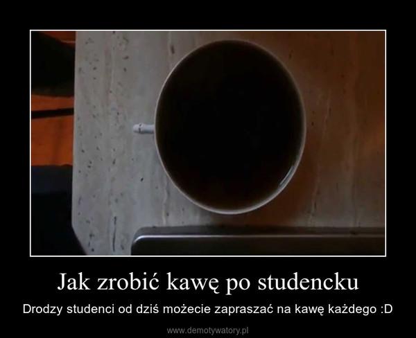 Jak zrobić kawę po studencku – Drodzy studenci od dziś możecie zapraszać na kawę każdego :D