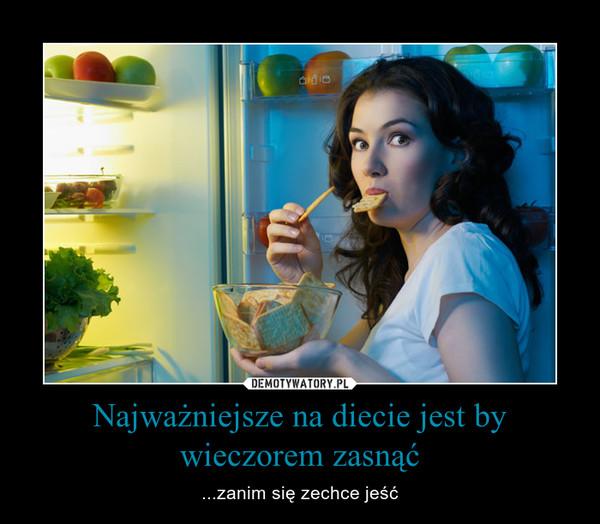 Najważniejsze na diecie jest by wieczorem zasnąć – ...zanim się zechce jeść