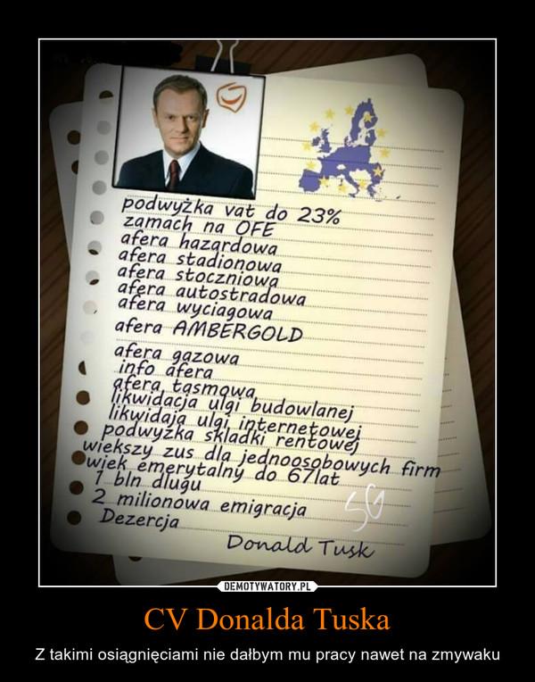 CV Donalda Tuska – Z takimi osiągnięciami nie dałbym mu pracy nawet na zmywaku