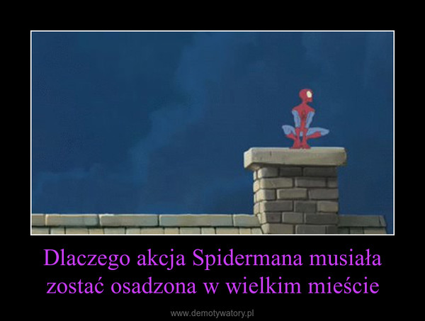 Dlaczego akcja Spidermana musiała zostać osadzona w wielkim mieście –
