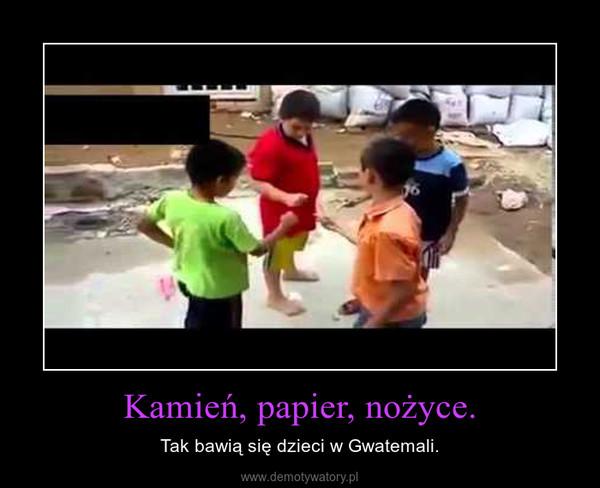 Kamień, papier, nożyce. – Tak bawią się dzieci w Gwatemali.