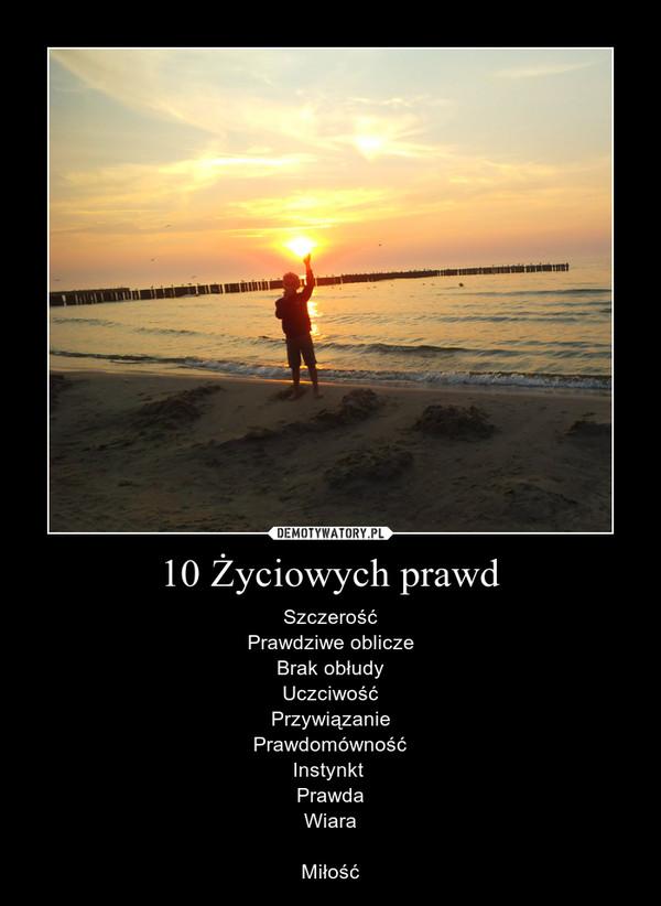 10 Życiowych prawd – SzczerośćPrawdziwe obliczeBrak obłudyUczciwośćPrzywiązaniePrawdomównośćInstynkt PrawdaWiaraMiłość