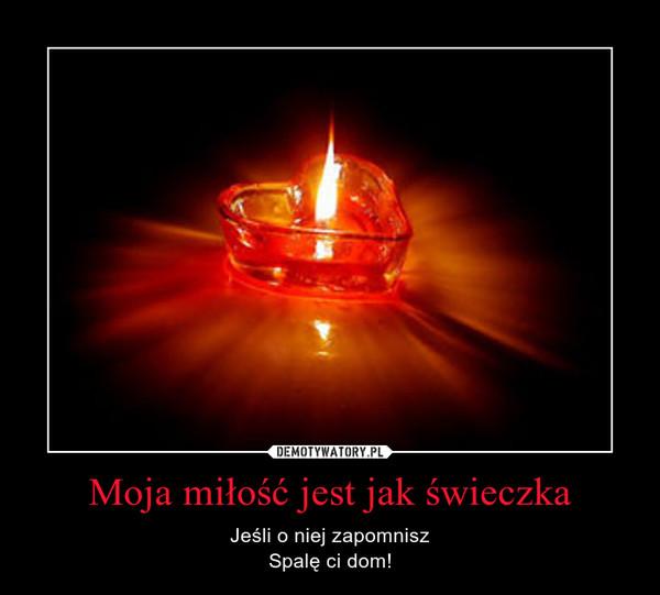 Moja miłość jest jak świeczka – Jeśli o niej zapomniszSpalę ci dom!
