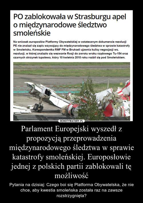 Parlament Europejski wyszedł z propozycją przeprowadzenia międzynarodowego śledztwa w sprawie katastrofy smoleńskiej. Europosłowie jednej z polskich partii zablokowali tę możliwość