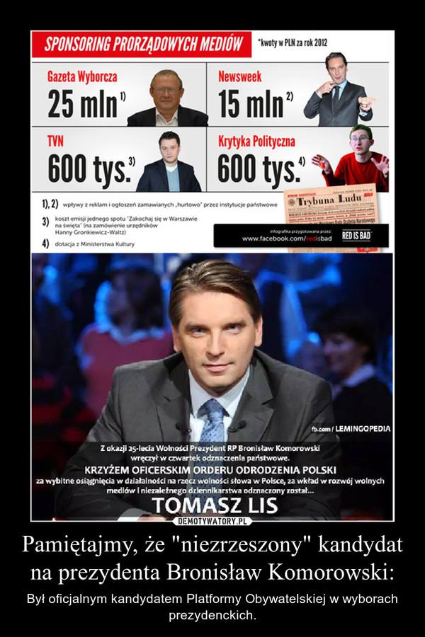 """Pamiętajmy, że """"niezrzeszony"""" kandydat na prezydenta Bronisław Komorowski:"""