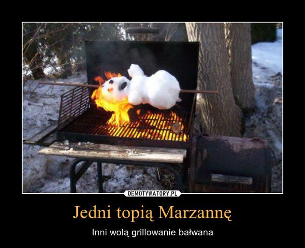 Jedni topią Marzannę – Inni wolą grillowanie bałwana