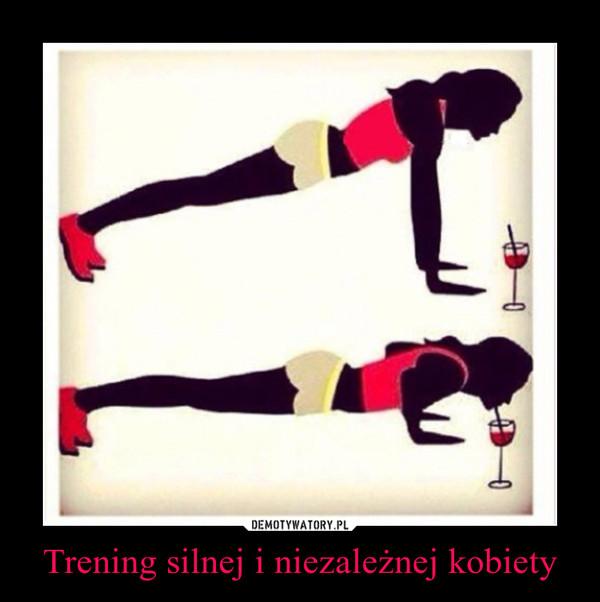 Trening silnej i niezależnej kobiety –